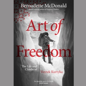 Art of Freedom. The Life and Climbs of Voytek Kurtyka - Bernadette McDonald
